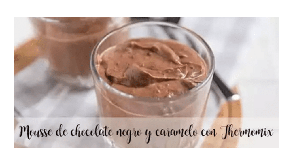 Dark chocolate and caramel mousse with Thermomix