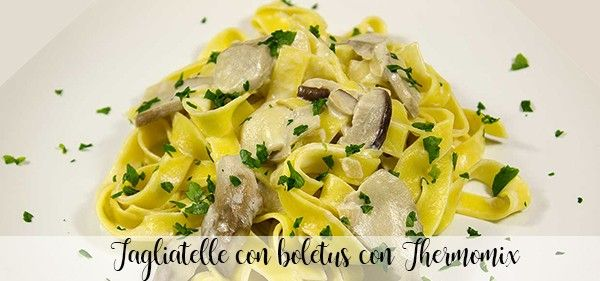 Tagliatelle with boletus with Thermomix